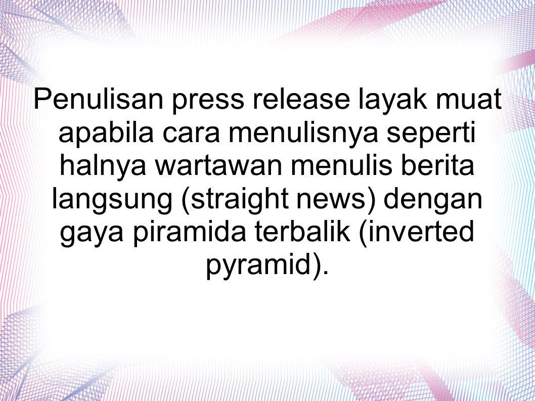 Penulisan press release layak muat apabila cara menulisnya seperti halnya wartawan menulis berita langsung (straight news) dengan gaya piramida terbal