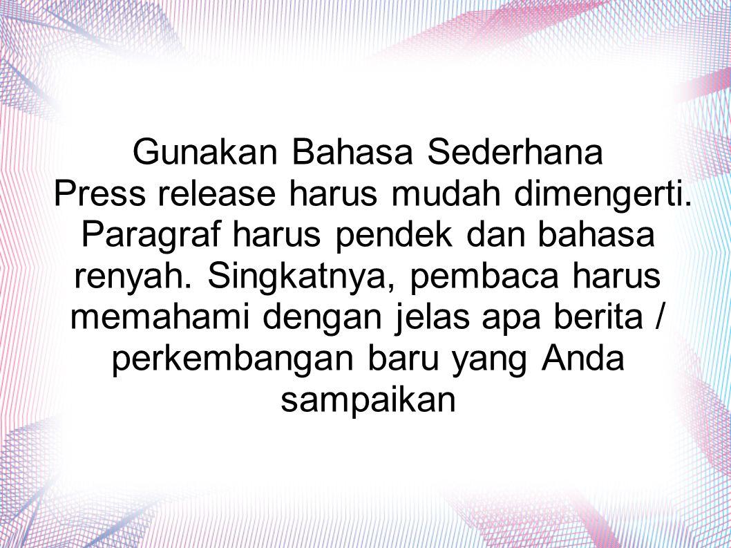 Gunakan Bahasa Sederhana Press release harus mudah dimengerti. Paragraf harus pendek dan bahasa renyah. Singkatnya, pembaca harus memahami dengan jela