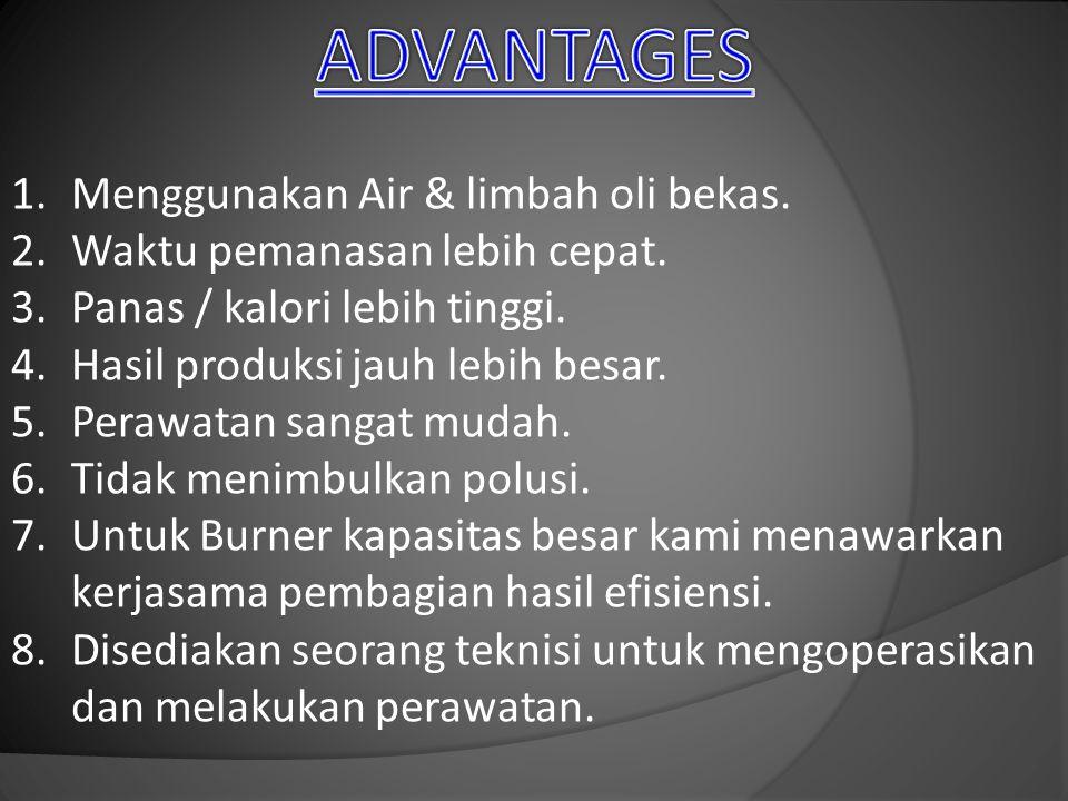 1.Menggunakan Air & limbah oli bekas. 2.Waktu pemanasan lebih cepat.