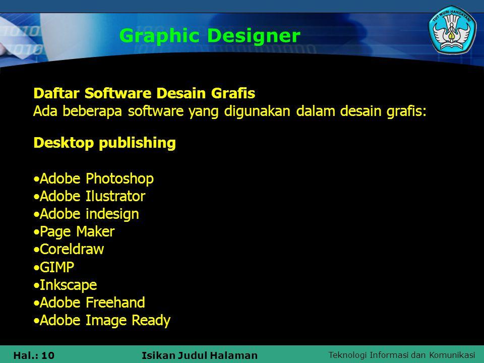 Teknologi Informasi dan Komunikasi Hal.: 10Isikan Judul Halaman Graphic Designer Daftar Software Desain Grafis Ada beberapa software yang digunakan da