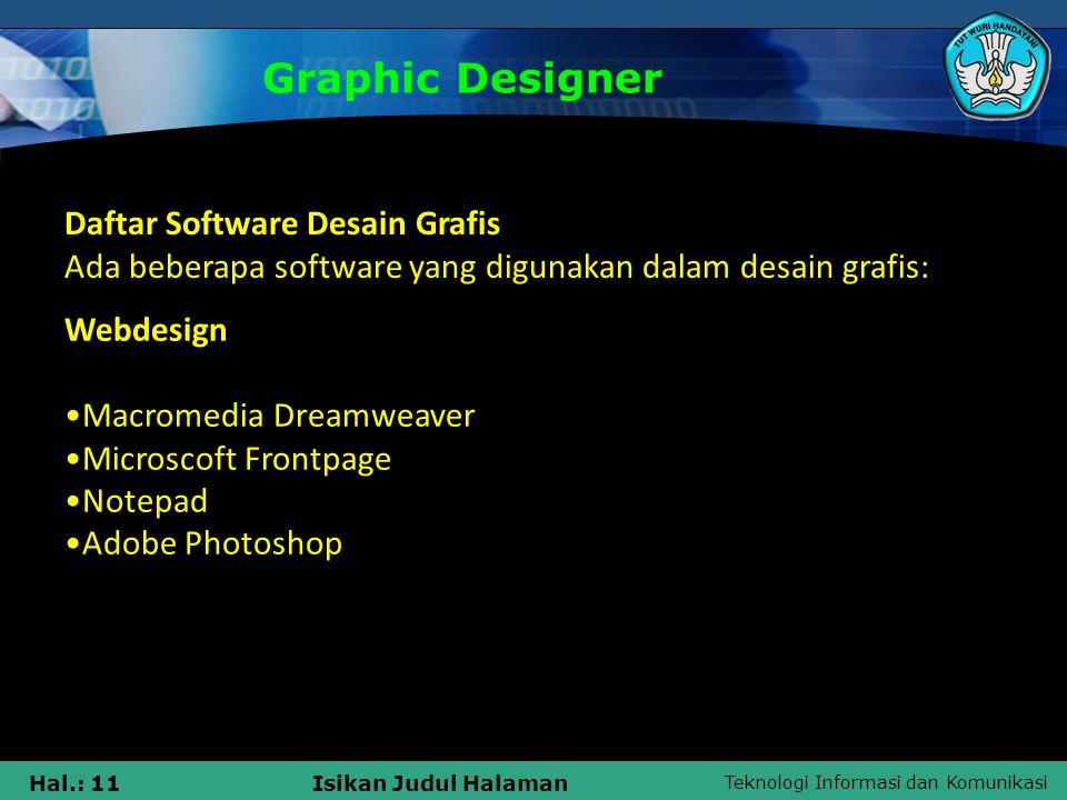 Teknologi Informasi dan Komunikasi Hal.: 11Isikan Judul Halaman Graphic Designer Daftar Software Desain Grafis Ada beberapa software yang digunakan da