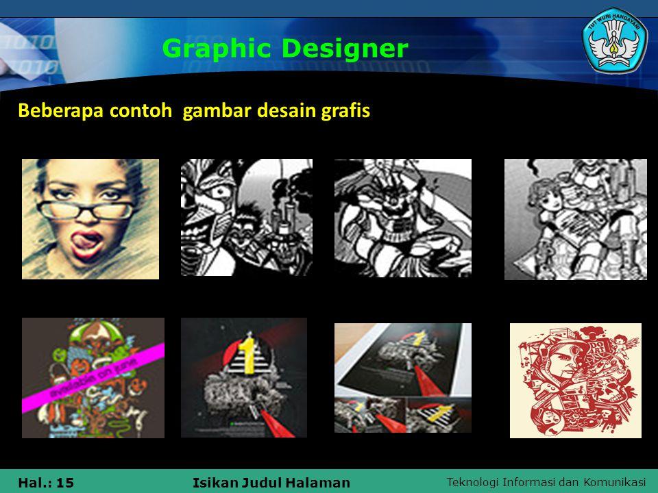 Teknologi Informasi dan Komunikasi Hal.: 15Isikan Judul Halaman Graphic Designer Beberapa contoh gambar desain grafis