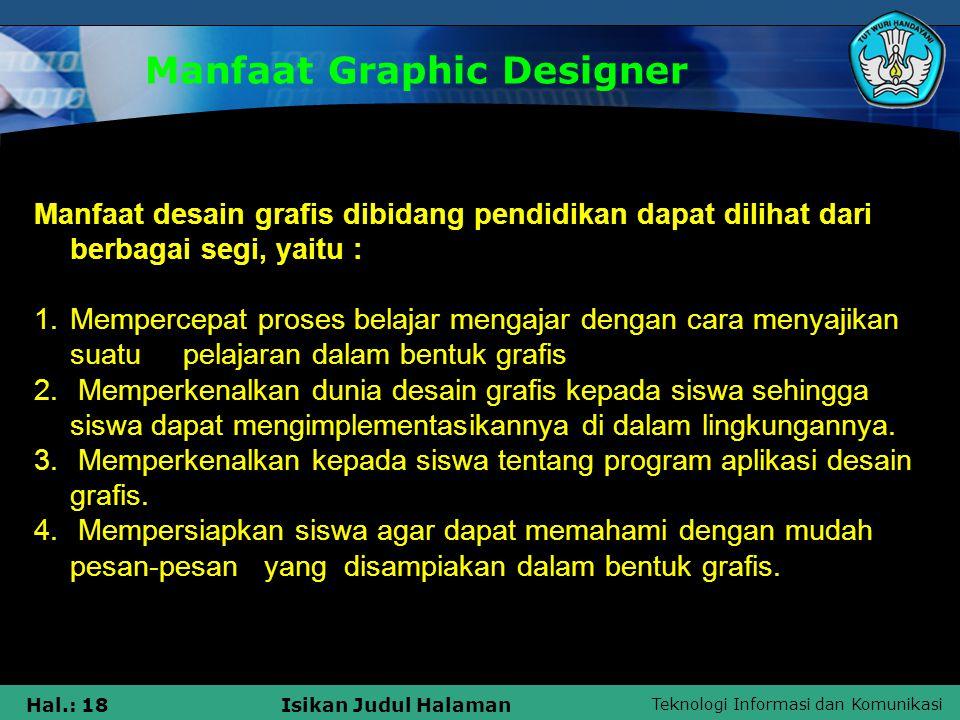 Teknologi Informasi dan Komunikasi Hal.: 18Isikan Judul Halaman Manfaat Graphic Designer Manfaat desain grafis dibidang pendidikan dapat dilihat dari