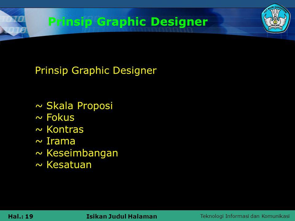 Teknologi Informasi dan Komunikasi Hal.: 19Isikan Judul Halaman Prinsip Graphic Designer Prinsip Graphic Designer ~ Skala Proposi ~ Fokus ~ Kontras ~