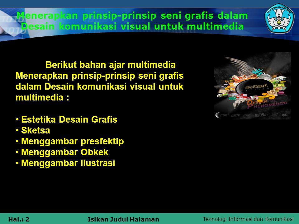 Teknologi Informasi dan Komunikasi Hal.: 13Isikan Judul Halaman Graphic Designer Daftar Software Desain Grafis Ada beberapa software yang digunakan dalam desain grafis: Rendering 3 Dimensi •3•3D StudioMak •M•Maya •A•AutoCad •G•Google SktchUp •B•Blender