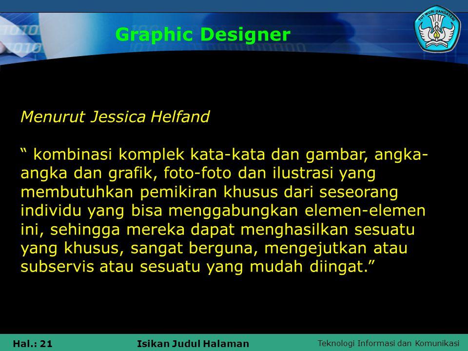 """Teknologi Informasi dan Komunikasi Hal.: 21Isikan Judul Halaman Graphic Designer Menurut Jessica Helfand """" kombinasi komplek kata-kata dan gambar, ang"""
