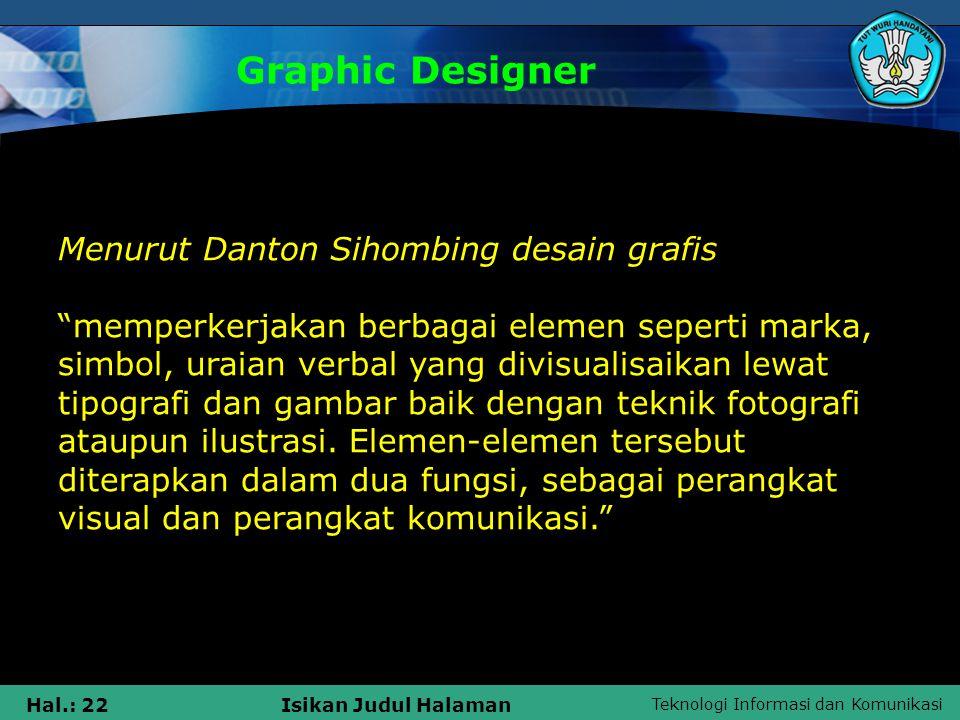 """Teknologi Informasi dan Komunikasi Hal.: 22Isikan Judul Halaman Graphic Designer Menurut Danton Sihombing desain grafis """"memperkerjakan berbagai eleme"""