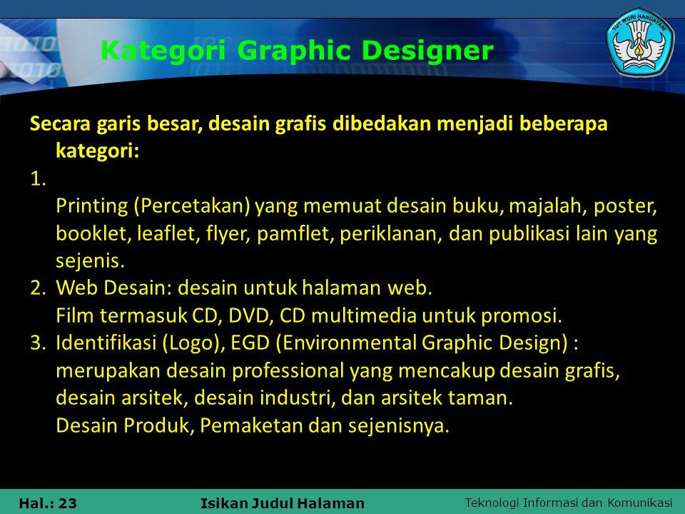 Teknologi Informasi dan Komunikasi Hal.: 23Isikan Judul Halaman Kategori Graphic Designer Secara garis besar, desain grafis dibedakan menjadi beberapa