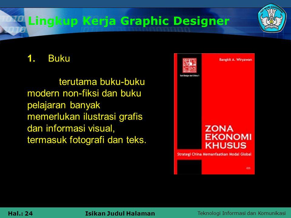 Teknologi Informasi dan Komunikasi Hal.: 24Isikan Judul Halaman Lingkup Kerja Graphic Designer 1. Buku terutama buku-buku modern non-fiksi dan buku pe