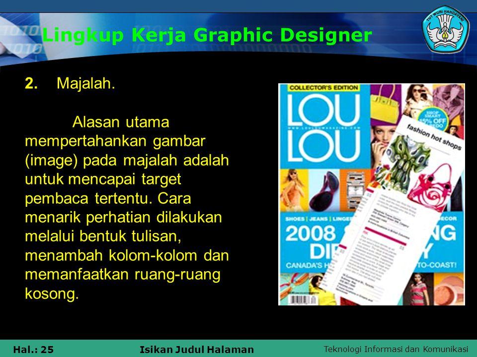 Teknologi Informasi dan Komunikasi Hal.: 25Isikan Judul Halaman Lingkup Kerja Graphic Designer 2. Majalah. Alasan utama mempertahankan gambar (image)