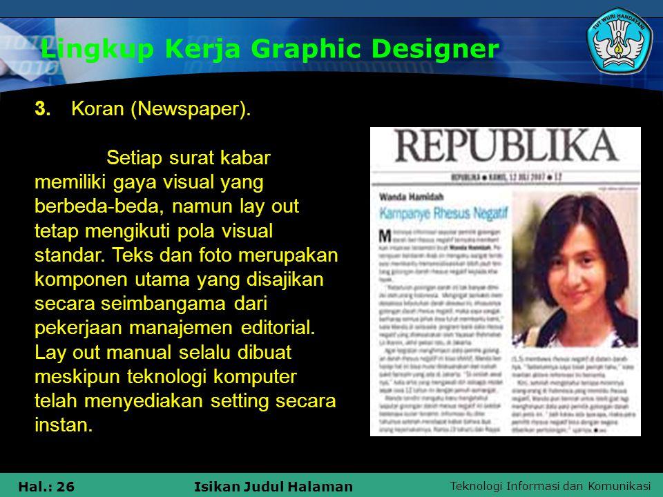 Teknologi Informasi dan Komunikasi Hal.: 26Isikan Judul Halaman Lingkup Kerja Graphic Designer 3. Koran (Newspaper). Setiap surat kabar memiliki gaya