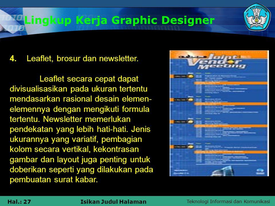 Teknologi Informasi dan Komunikasi Hal.: 27Isikan Judul Halaman Lingkup Kerja Graphic Designer 4. Leaflet, brosur dan newsletter. Leaflet secara cepat