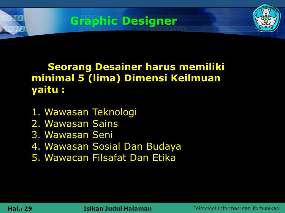 Teknologi Informasi dan Komunikasi Hal.: 29Isikan Judul Halaman Graphic Designer Seorang Desainer harus memiliki minimal 5 (lima) Dimensi Keilmuan yai