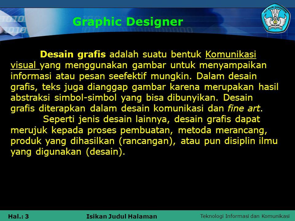 Teknologi Informasi dan Komunikasi Hal.: 4Isikan Judul Halaman Seni desain grafis mencakup kemampuan kognitif dan keterampilan visual, termasuk di dalamnya tipografi, ilustrasi, fotografi, pengolahan gambar, dan tata letak.