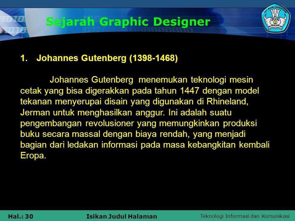 Teknologi Informasi dan Komunikasi Hal.: 30Isikan Judul Halaman Sejarah Graphic Designer 1. Johannes Gutenberg (1398-1468) Johannes Gutenberg menemuka