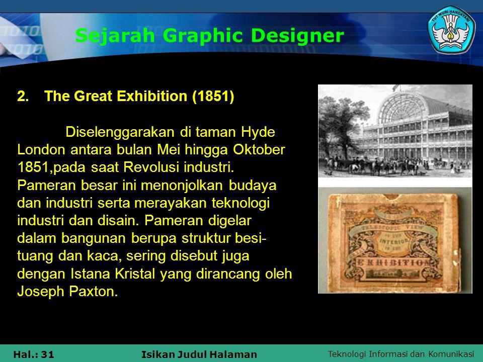 Teknologi Informasi dan Komunikasi Hal.: 31Isikan Judul Halaman Sejarah Graphic Designer 2. The Great Exhibition (1851) Diselenggarakan di taman Hyde