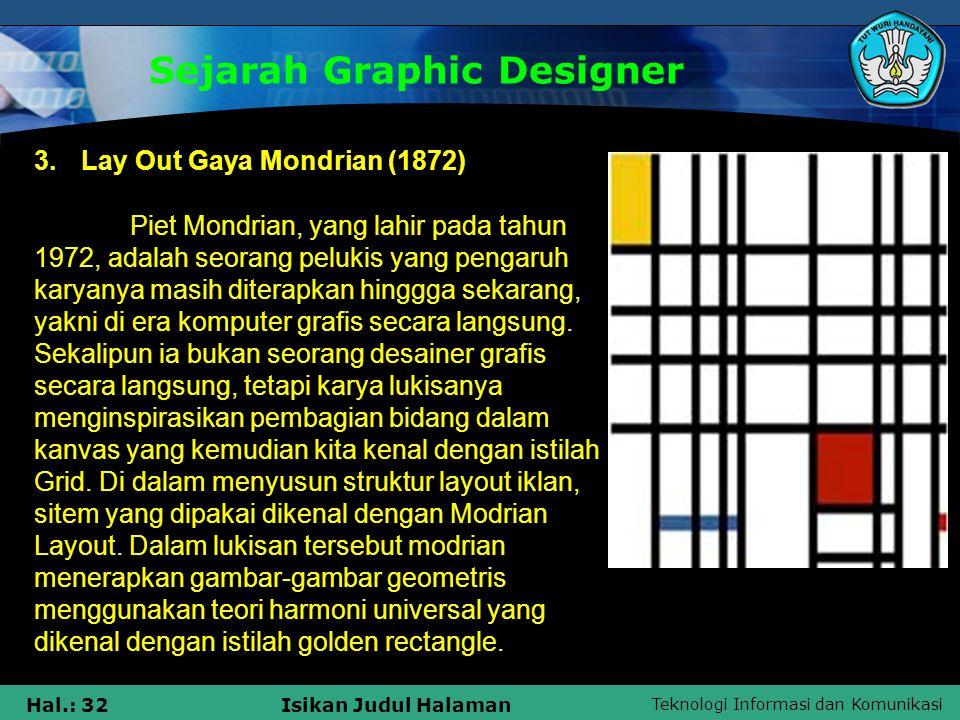 Teknologi Informasi dan Komunikasi Hal.: 32Isikan Judul Halaman Sejarah Graphic Designer 3. Lay Out Gaya Mondrian (1872) Piet Mondrian, yang lahir pad