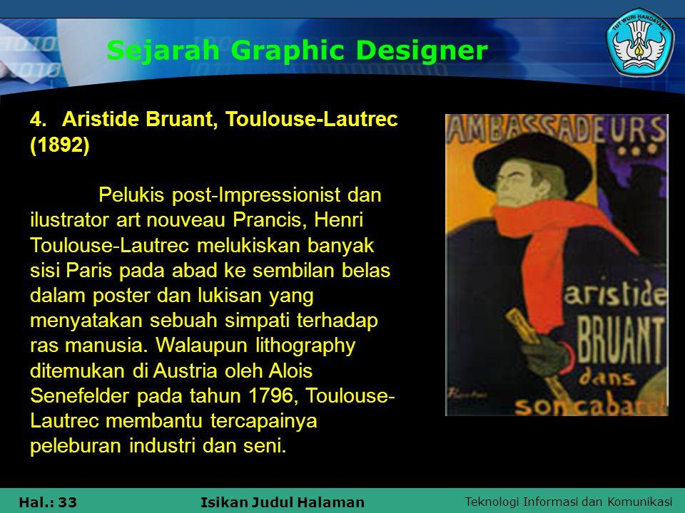 Teknologi Informasi dan Komunikasi Hal.: 33Isikan Judul Halaman Sejarah Graphic Designer 4. Aristide Bruant, Toulouse-Lautrec (1892) Pelukis post-Impr