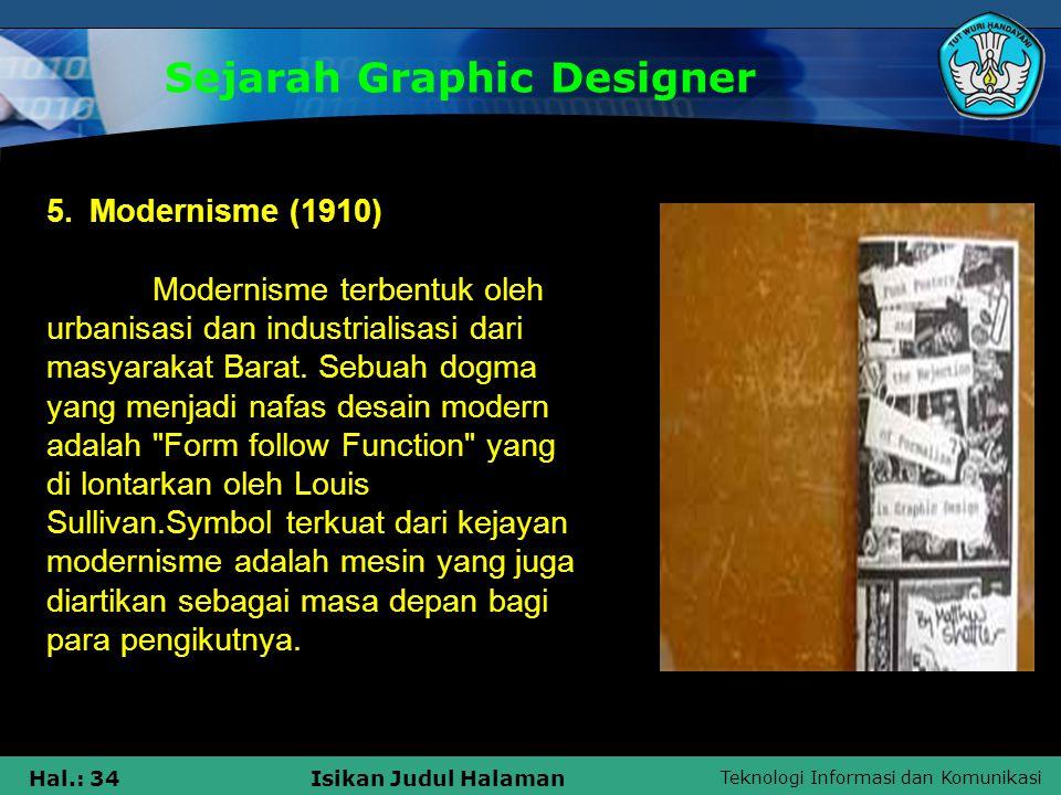Teknologi Informasi dan Komunikasi Hal.: 34Isikan Judul Halaman Sejarah Graphic Designer 5. Modernisme (1910) Modernisme terbentuk oleh urbanisasi dan