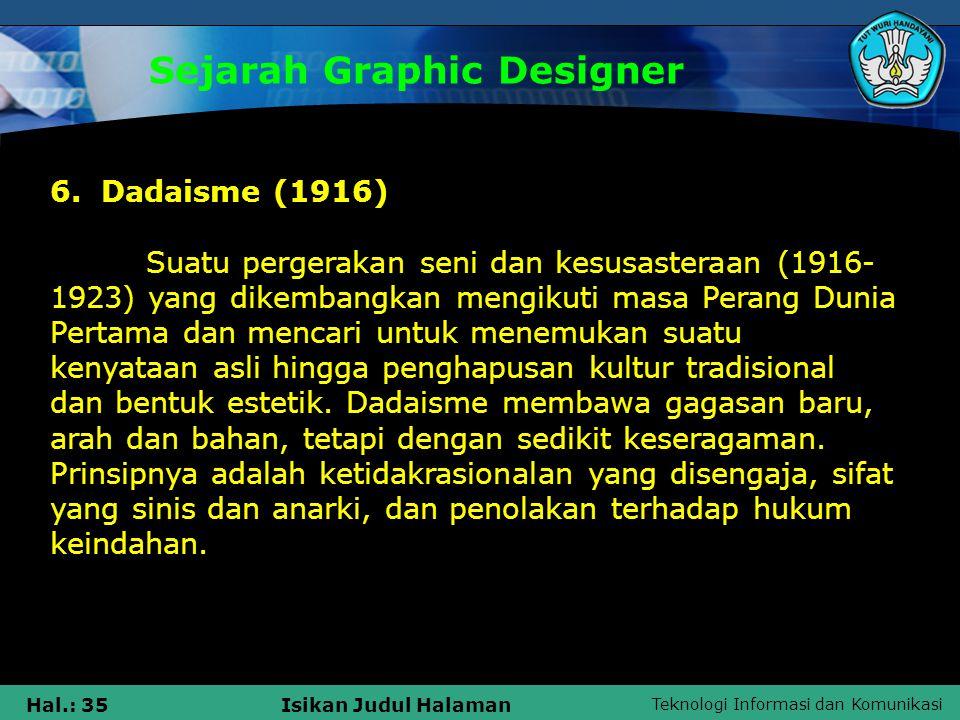 Teknologi Informasi dan Komunikasi Hal.: 35Isikan Judul Halaman Sejarah Graphic Designer 6. Dadaisme (1916) Suatu pergerakan seni dan kesusasteraan (1
