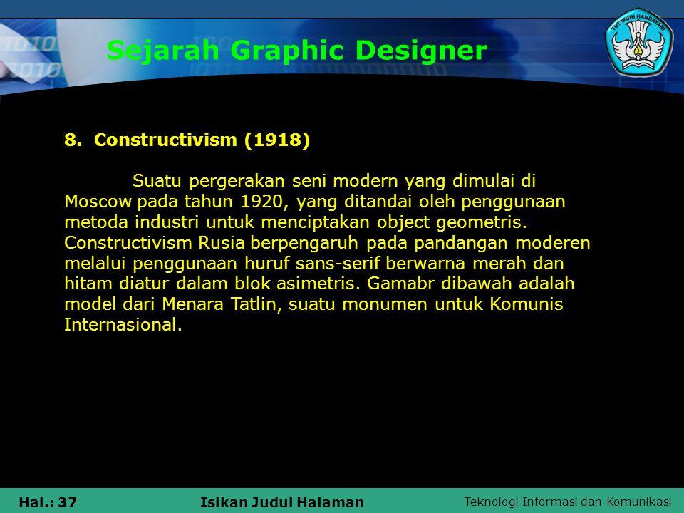 Teknologi Informasi dan Komunikasi Hal.: 37Isikan Judul Halaman Sejarah Graphic Designer 8. Constructivism (1918) Suatu pergerakan seni modern yang di