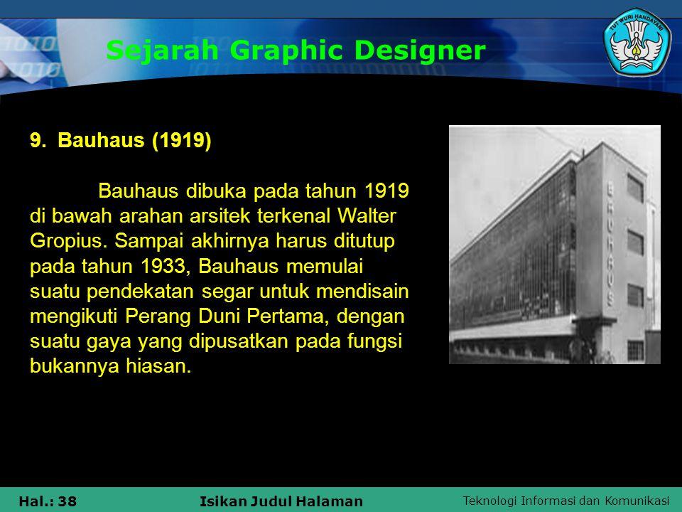 Teknologi Informasi dan Komunikasi Hal.: 38Isikan Judul Halaman Sejarah Graphic Designer 9. Bauhaus (1919) Bauhaus dibuka pada tahun 1919 di bawah ara