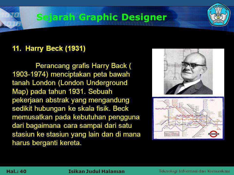 Teknologi Informasi dan Komunikasi Hal.: 40Isikan Judul Halaman Sejarah Graphic Designer 11. Harry Beck (1931) Perancang grafis Harry Back ( 1903-1974