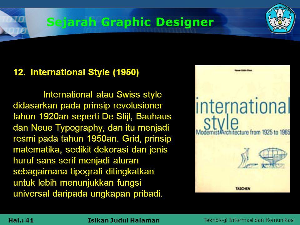 Teknologi Informasi dan Komunikasi Hal.: 41Isikan Judul Halaman Sejarah Graphic Designer 12. International Style (1950) International atau Swiss style