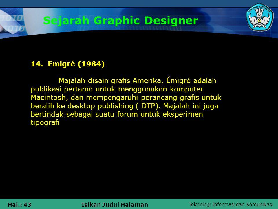 Teknologi Informasi dan Komunikasi Hal.: 43Isikan Judul Halaman Sejarah Graphic Designer 14. Emigré (1984) Majalah disain grafis Amerika, Émigré adala