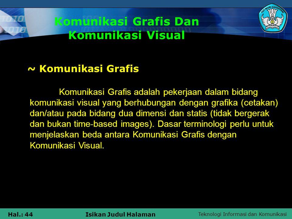 Teknologi Informasi dan Komunikasi Hal.: 44Isikan Judul Halaman Komunikasi Grafis Dan Komunikasi Visual Komunikasi Grafis adalah pekerjaan dalam bidan