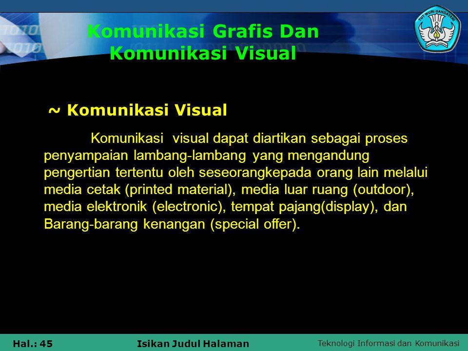 Teknologi Informasi dan Komunikasi Hal.: 45Isikan Judul Halaman Komunikasi Grafis Dan Komunikasi Visual ~ Komunikasi Visual Komunikasi visual dapat di