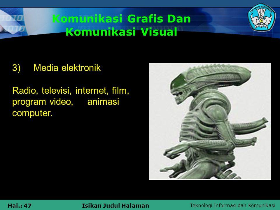 Teknologi Informasi dan Komunikasi Hal.: 47Isikan Judul Halaman Komunikasi Grafis Dan Komunikasi Visual 3) Media elektronik Radio, televisi, internet,
