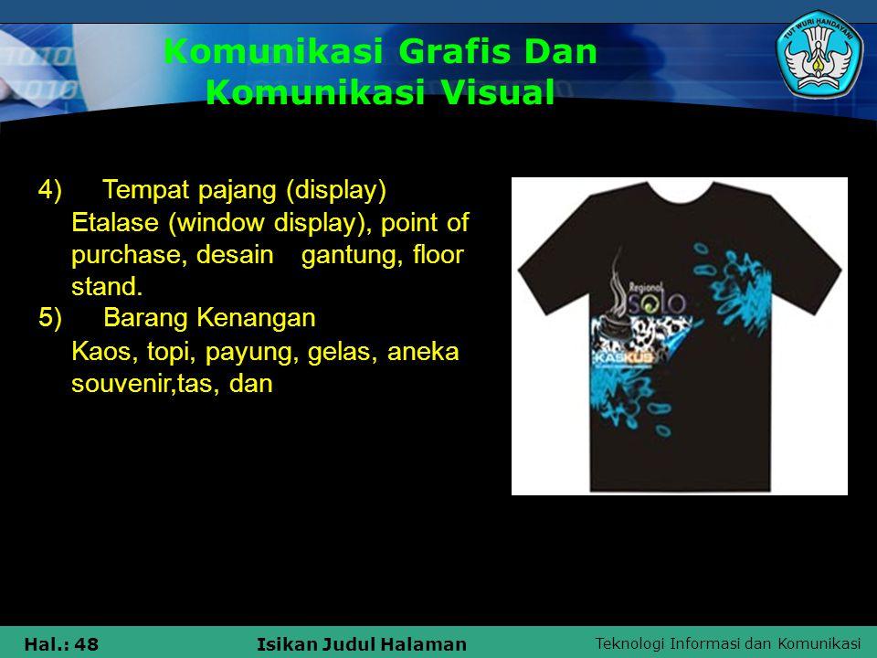 Teknologi Informasi dan Komunikasi Hal.: 48Isikan Judul Halaman Komunikasi Grafis Dan Komunikasi Visual 4) Tempat pajang (display) Etalase (window dis