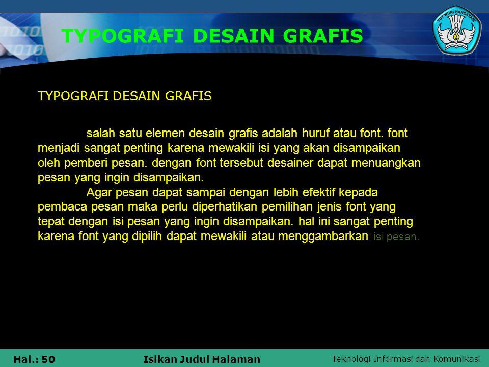 Teknologi Informasi dan Komunikasi Hal.: 50Isikan Judul Halaman TYPOGRAFI DESAIN GRAFIS salah satu elemen desain grafis adalah huruf atau font. font m