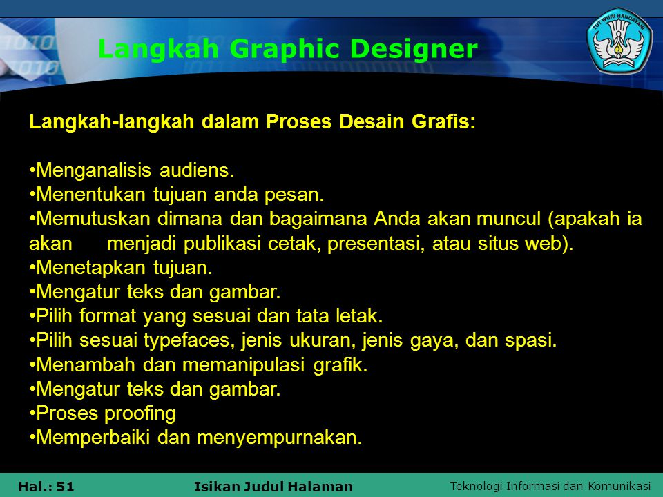 Teknologi Informasi dan Komunikasi Hal.: 51Isikan Judul Halaman Langkah Graphic Designer Langkah-langkah dalam Proses Desain Grafis: •Menganalisis aud