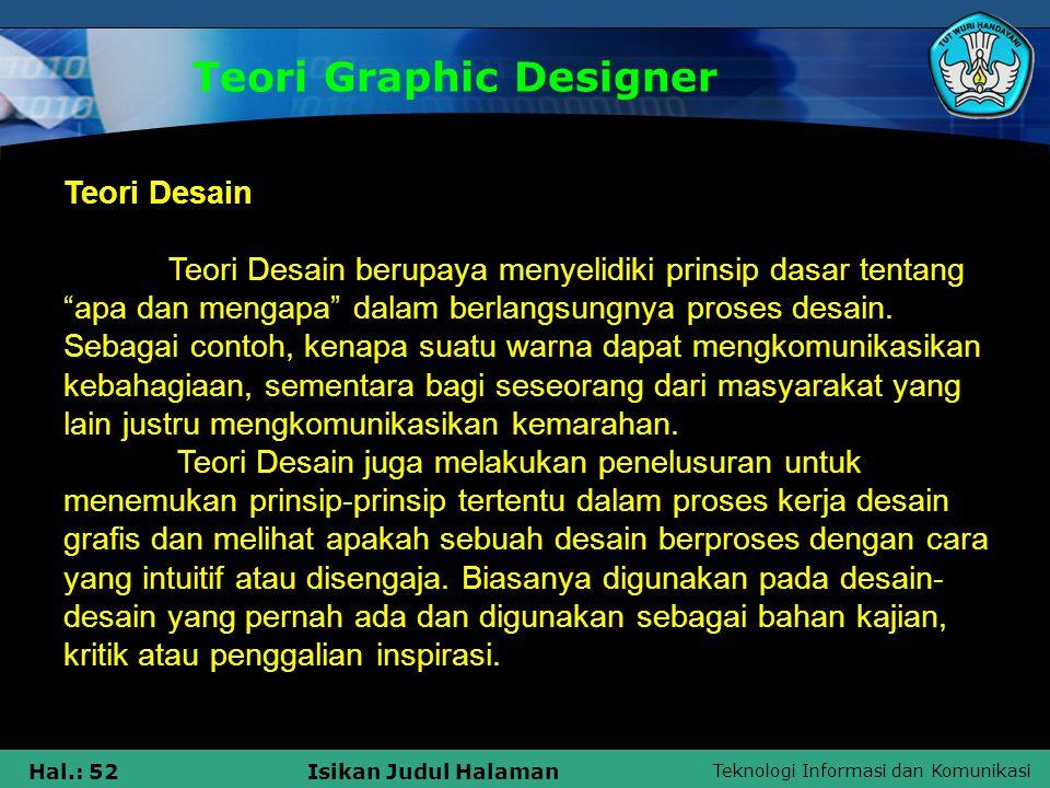 Teknologi Informasi dan Komunikasi Hal.: 52Isikan Judul Halaman Teori Graphic Designer Teori Desain Teori Desain berupaya menyelidiki prinsip dasar te