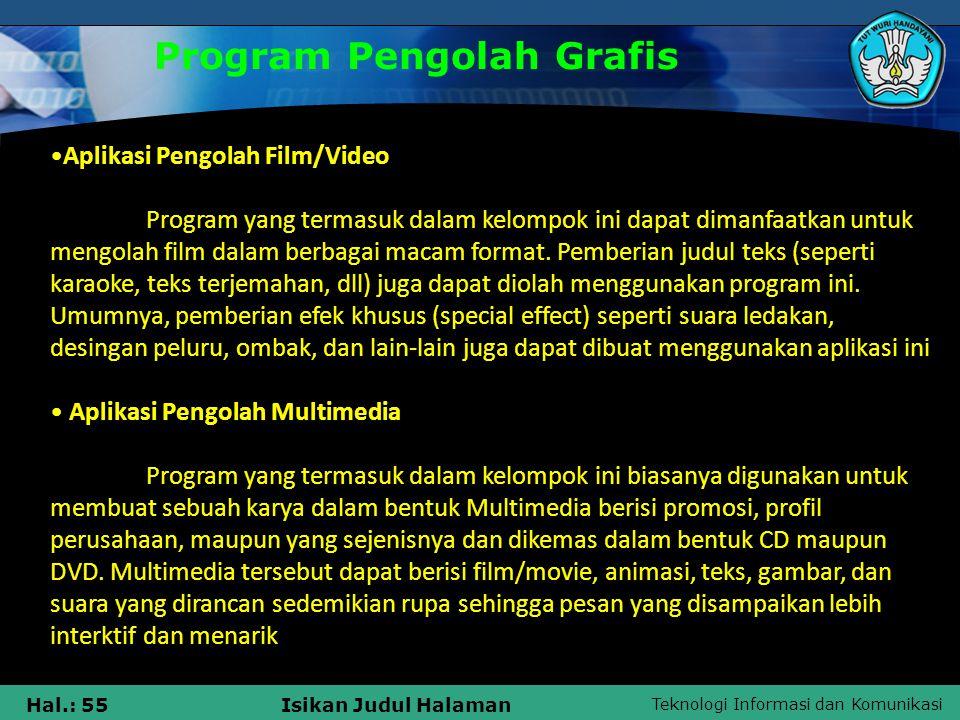 Teknologi Informasi dan Komunikasi Hal.: 55Isikan Judul Halaman Program Pengolah Grafis •Aplikasi Pengolah Film/Video Program yang termasuk dalam kelo
