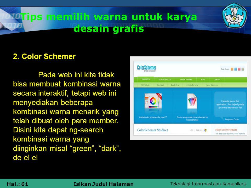 Teknologi Informasi dan Komunikasi Hal.: 61Isikan Judul Halaman Tips memilih warna untuk karya desain grafis 2. Color Schemer Pada web ini kita tidak