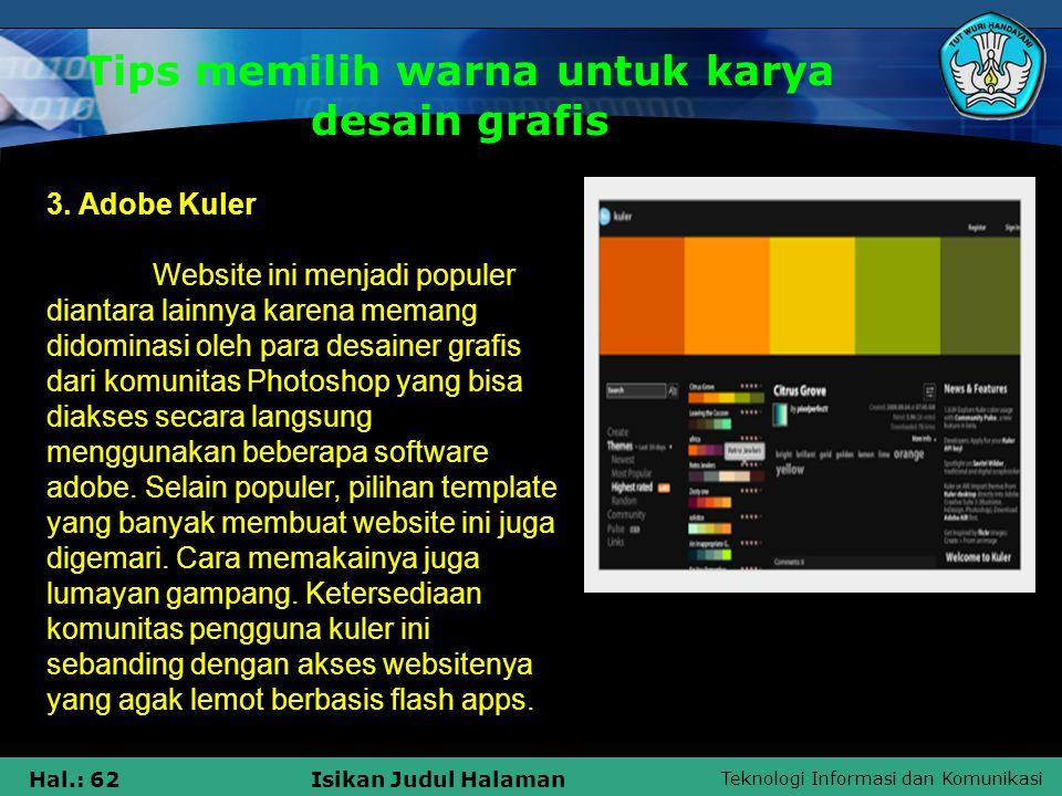 Teknologi Informasi dan Komunikasi Hal.: 62Isikan Judul Halaman Tips memilih warna untuk karya desain grafis 3. Adobe Kuler Website ini menjadi popule