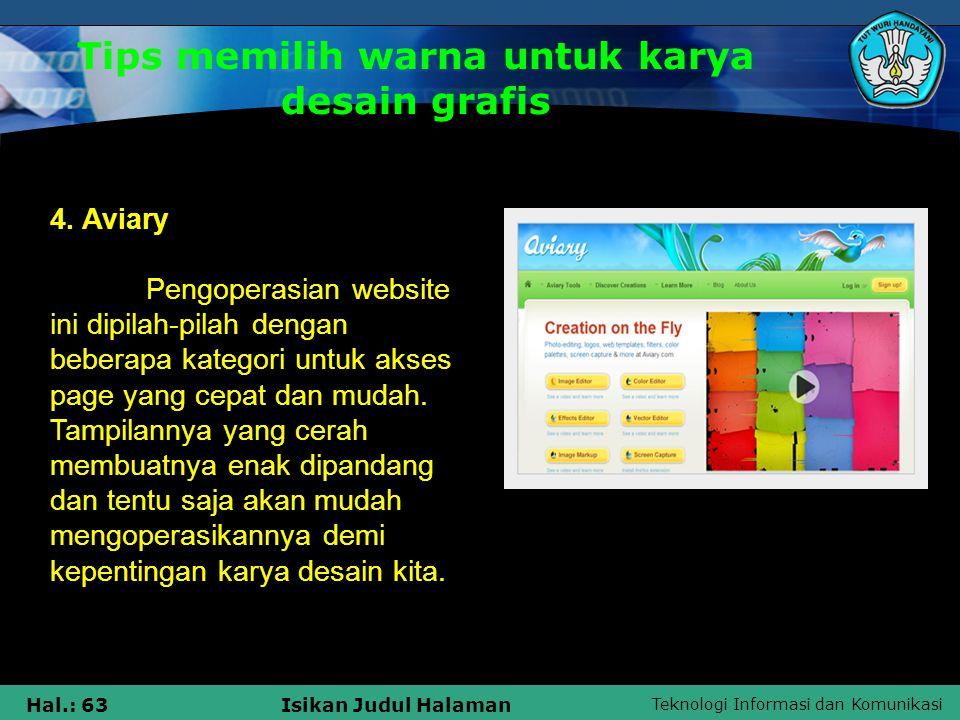 Teknologi Informasi dan Komunikasi Hal.: 63Isikan Judul Halaman Tips memilih warna untuk karya desain grafis 4. Aviary Pengoperasian website ini dipil