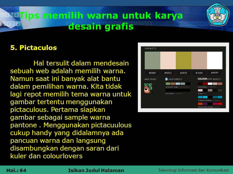 Teknologi Informasi dan Komunikasi Hal.: 64Isikan Judul Halaman Tips memilih warna untuk karya desain grafis 5. Pictaculos Hal tersulit dalam mendesai