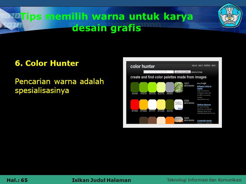 Teknologi Informasi dan Komunikasi Hal.: 65Isikan Judul Halaman Tips memilih warna untuk karya desain grafis 6. Color Hunter Pencarian warna adalah sp