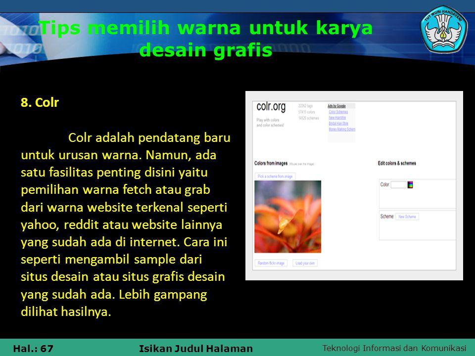 Teknologi Informasi dan Komunikasi Hal.: 67Isikan Judul Halaman 8. Colr Colr adalah pendatang baru untuk urusan warna. Namun, ada satu fasilitas penti