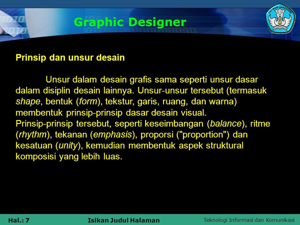 Teknologi Informasi dan Komunikasi Hal.: 8Isikan Judul Halaman Graphic Designer Peralatan desain grafis Peralatan yang digunakan oleh desainer grafis adalah ide, akal, mata, tangan, alat gambar tangan, dan komputer.