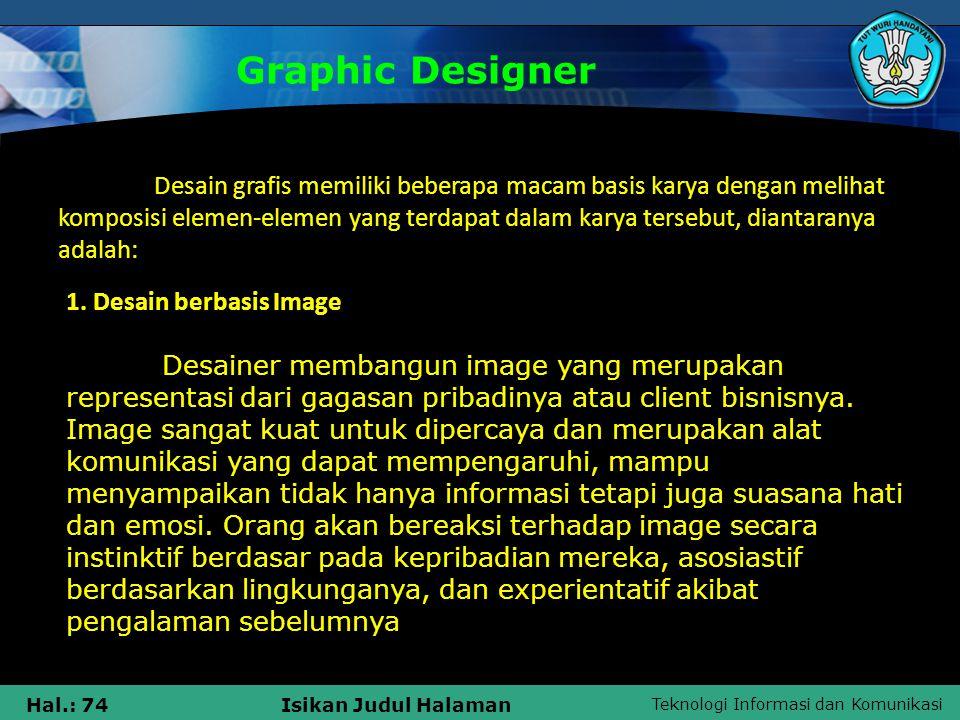 Teknologi Informasi dan Komunikasi Hal.: 74Isikan Judul Halaman Graphic Designer Desain grafis memiliki beberapa macam basis karya dengan melihat komp