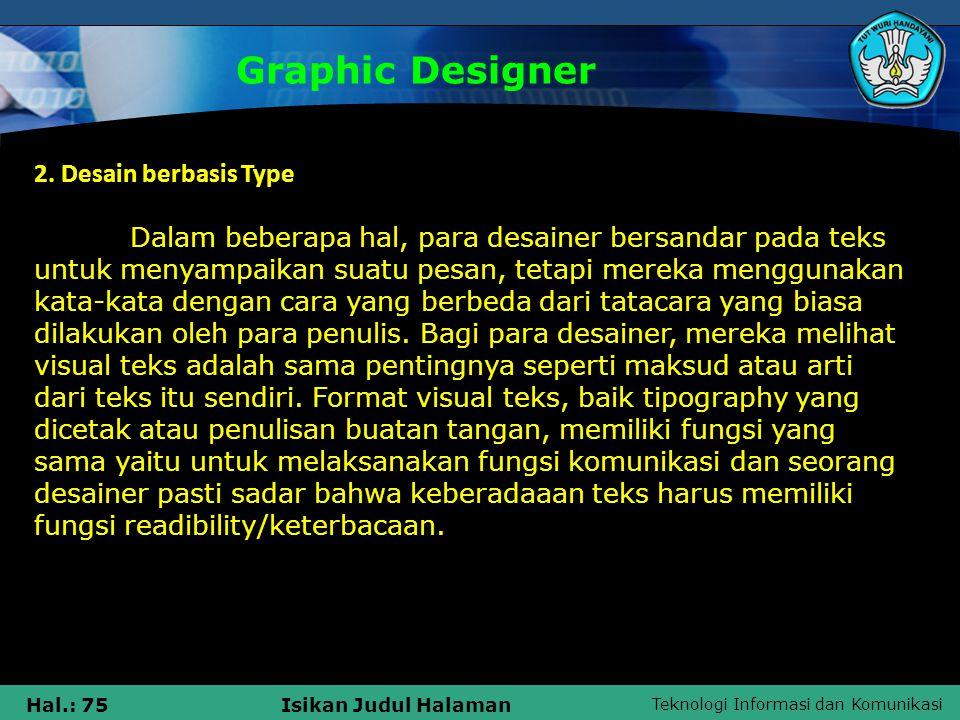Teknologi Informasi dan Komunikasi Hal.: 75Isikan Judul Halaman Graphic Designer 2. Desain berbasis Type Dalam beberapa hal, para desainer bersandar p