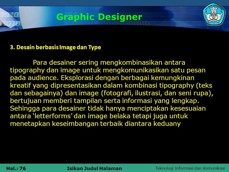 Teknologi Informasi dan Komunikasi Hal.: 76Isikan Judul Halaman Graphic Designer 3. Desain berbasis Image dan Type Para desainer sering mengkombinasik