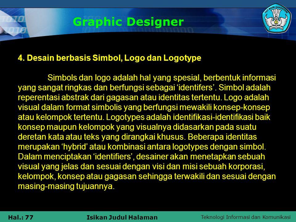 Teknologi Informasi dan Komunikasi Hal.: 77Isikan Judul Halaman Graphic Designer 4. Desain berbasis Simbol, Logo dan Logotype Simbols dan logo adalah