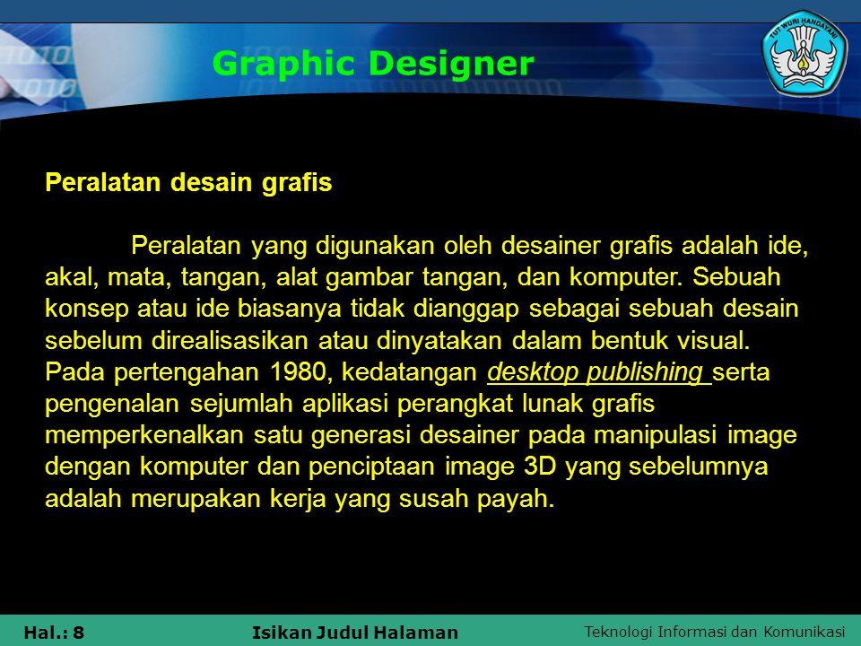 Teknologi Informasi dan Komunikasi Hal.: 8Isikan Judul Halaman Graphic Designer Peralatan desain grafis Peralatan yang digunakan oleh desainer grafis