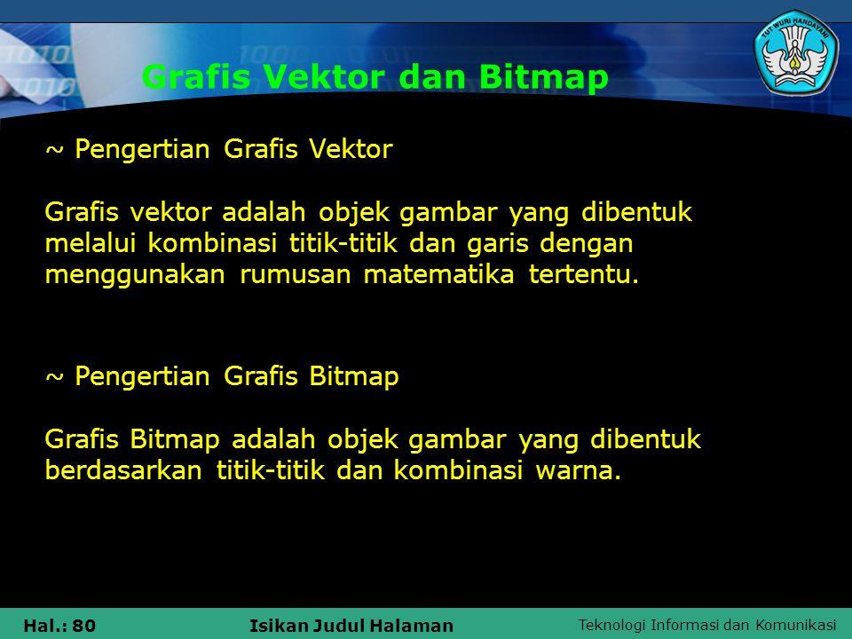 Teknologi Informasi dan Komunikasi Hal.: 80Isikan Judul Halaman Grafis Vektor dan Bitmap ~ Pengertian Grafis Vektor Grafis vektor adalah objek gambar